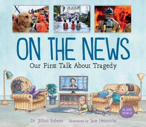 On The News-Our First Talk About Tragedy by Dr. Jillian Roberts