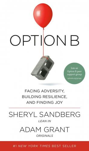 Option B: Finding Adversity, Building Resilience and Finding Joy by Sheryl Sandberg