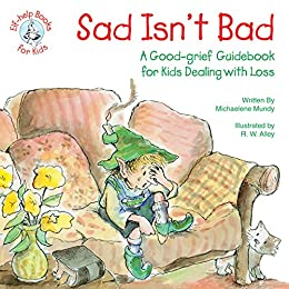 Sad Isn't Bad: A Good Grief Guidebook for Kids Dealing with Loss by Michaelene Mundy