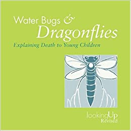 Waterbugs and Dragonflies: Explaining Death to Children by Doris Stickney