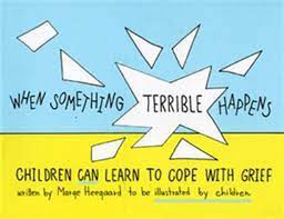 When Something Terrible Happens Children Can Learn to Cope with Grief by Marge Heegaard