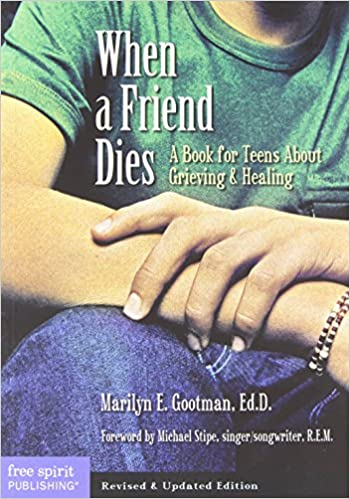 When a Friend Dies: A Book for Teens about Grieving and Healing by Marilyn Grootman